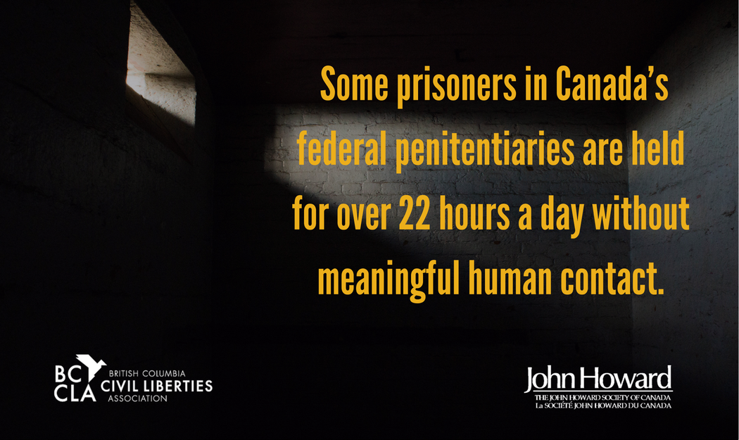 Some prisoners in Canada's federal penitentiaries are held for over 22 hours a day without meaningful human contact.