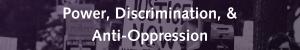 Power, Discrimination and Anti-Oppression