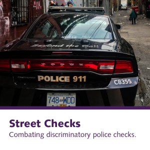 Street Checks: Combating discriminatory police checks.