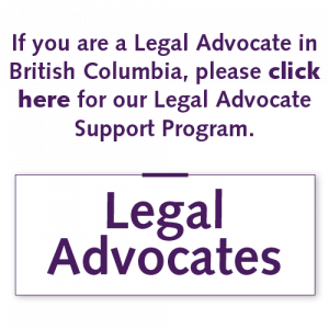 If you are a Legal Advocate in British Columbia, please click here for our Legal Advocate Support Program